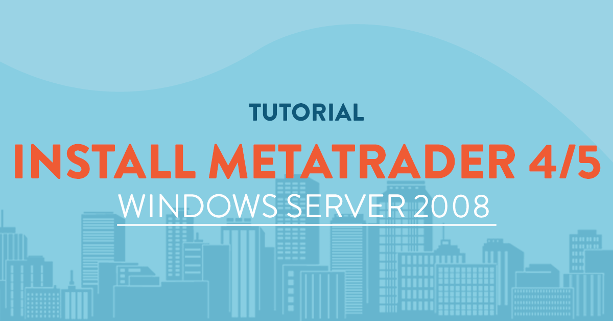 Install Metatrader 4 / 5 on Windows 2008