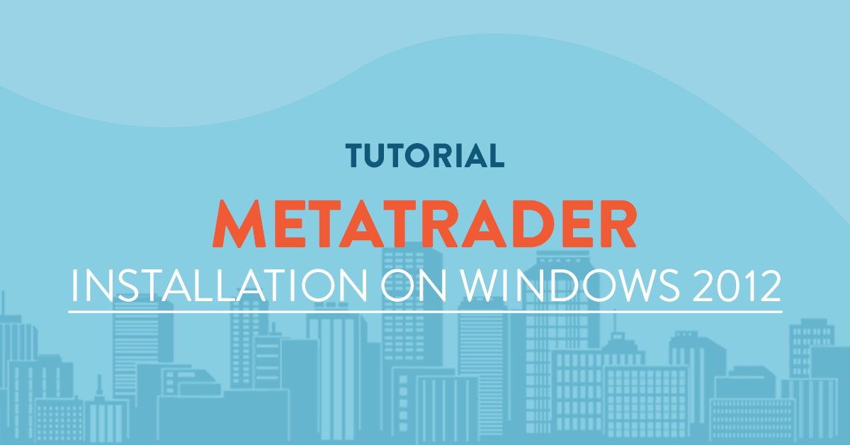 Install Metatrader 4 / 5 on Windows 2012